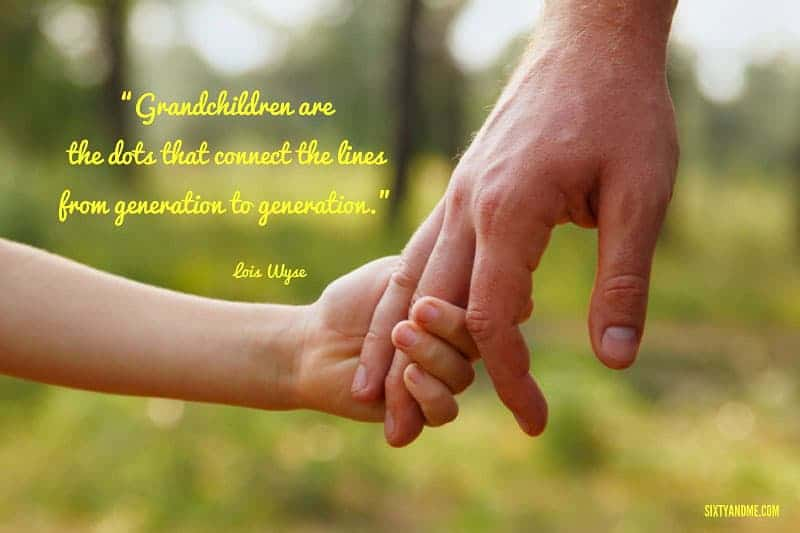Grandchildren are the dots that connect the lines from generation to generation. - Lois Wyse