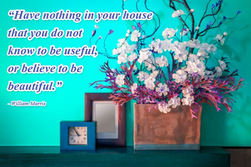 William Morris Quote - Have Nothing in Your House