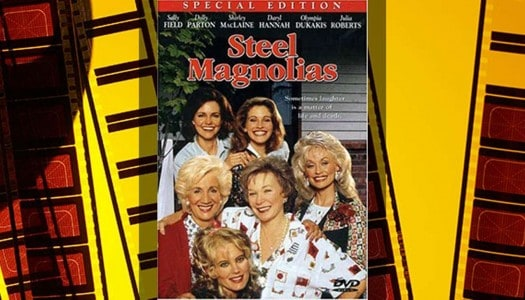Movie Club: Steel Magnolias, Directed by Herbert Ross