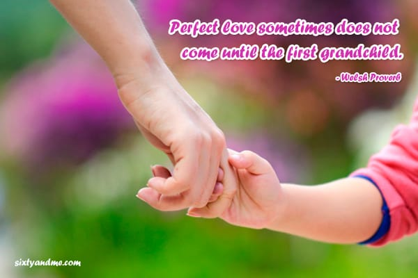 Grandmother quotes - perfect love doesn't come until the first grandchild
