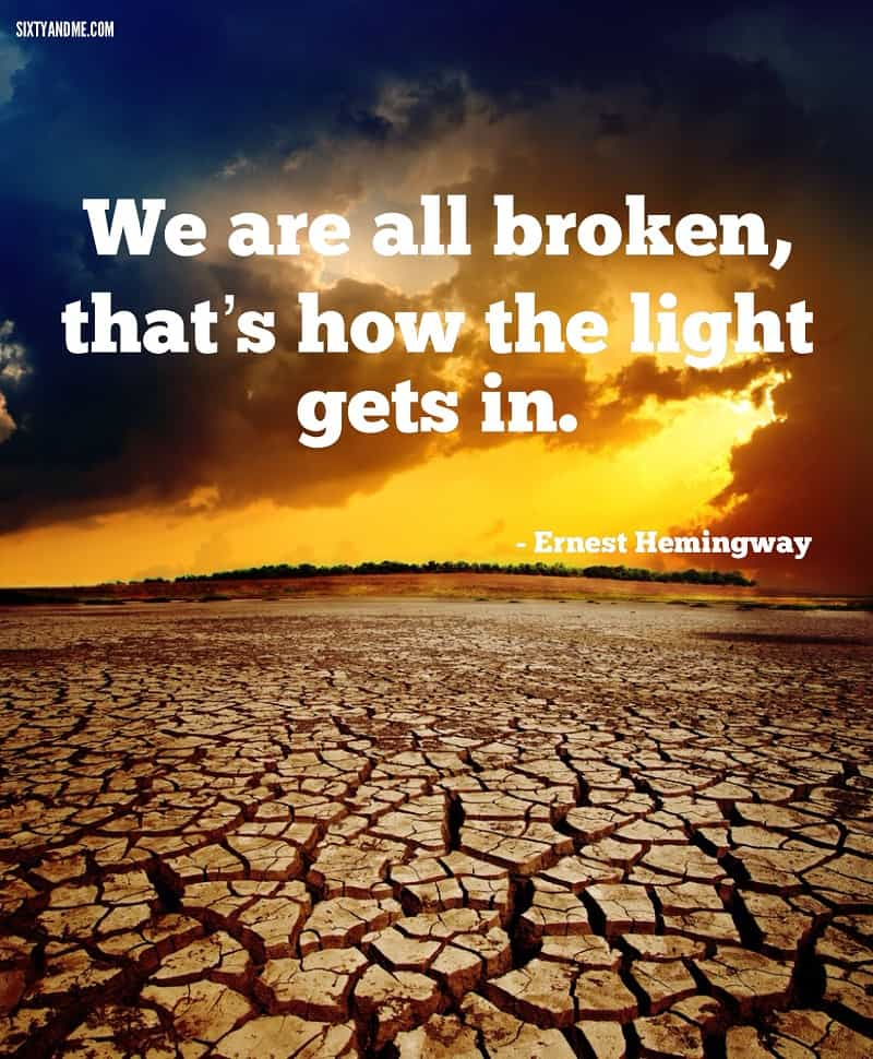 Ernest Hemingway - We are all broken, that's how the light gets in.