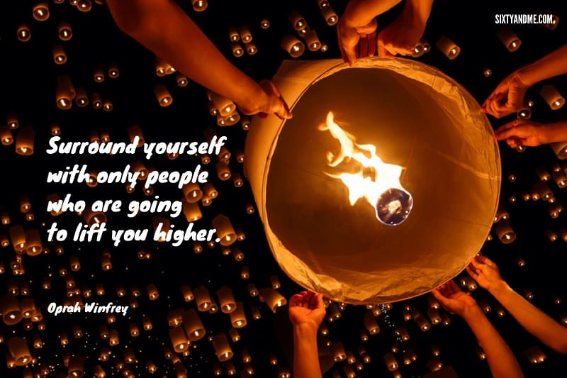 Making friends as an adult quote - Oprah Winfrey - Surround yourself with only people who are going to lift you higher.
