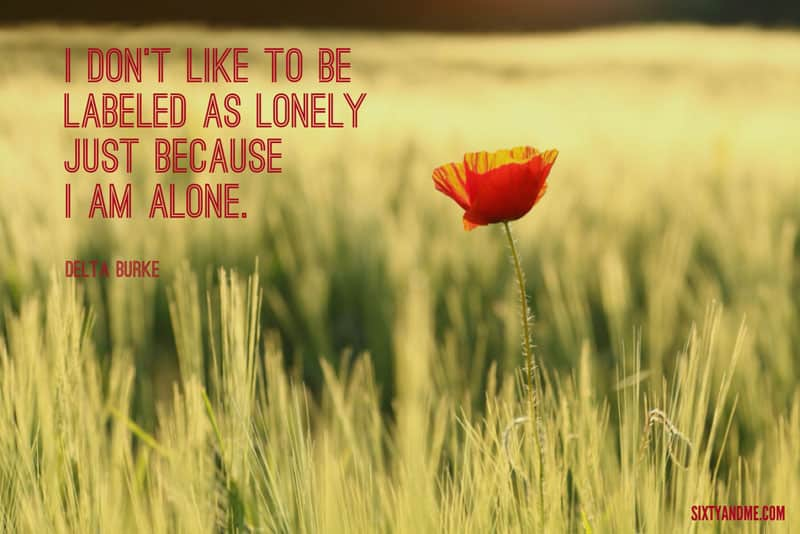 Loneliness Quote - Delta Burke - I don't like to be labeled as lonely just because I am alone.