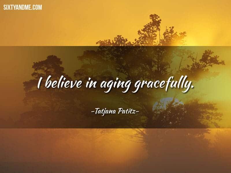 Tatjana Patitz - I believe in aging gracefully.