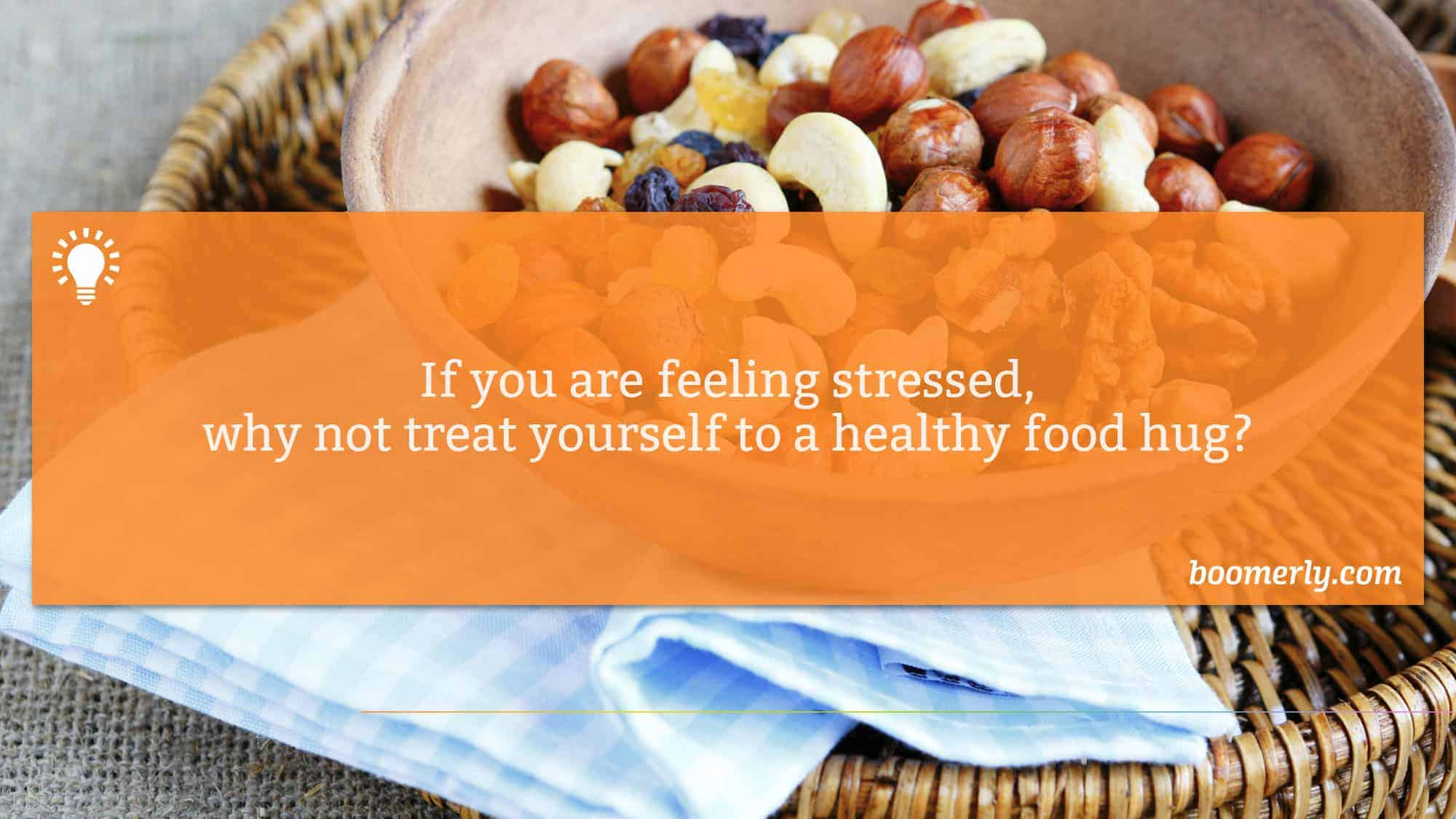 Healthy food - If you are feeling stressed, why not treat yourself to a healthy food hug?