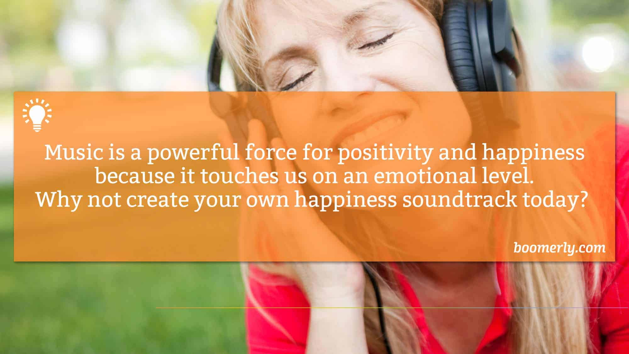 Happiness Soundtrack - Music is a powerful force for positivity and happiness because it touches us on an emotional level. Why not create your own happiness soundtrack today?