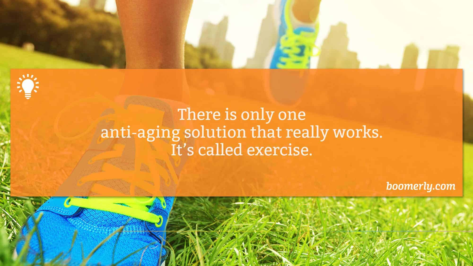 There is only one anti-aging solution that really works. It's called exercise.