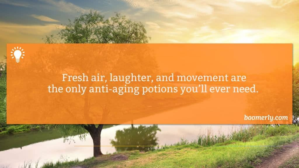 Getting Back to Nature - Fresh air, laughter, and movement are the only anti-aging potions you'll ever need.