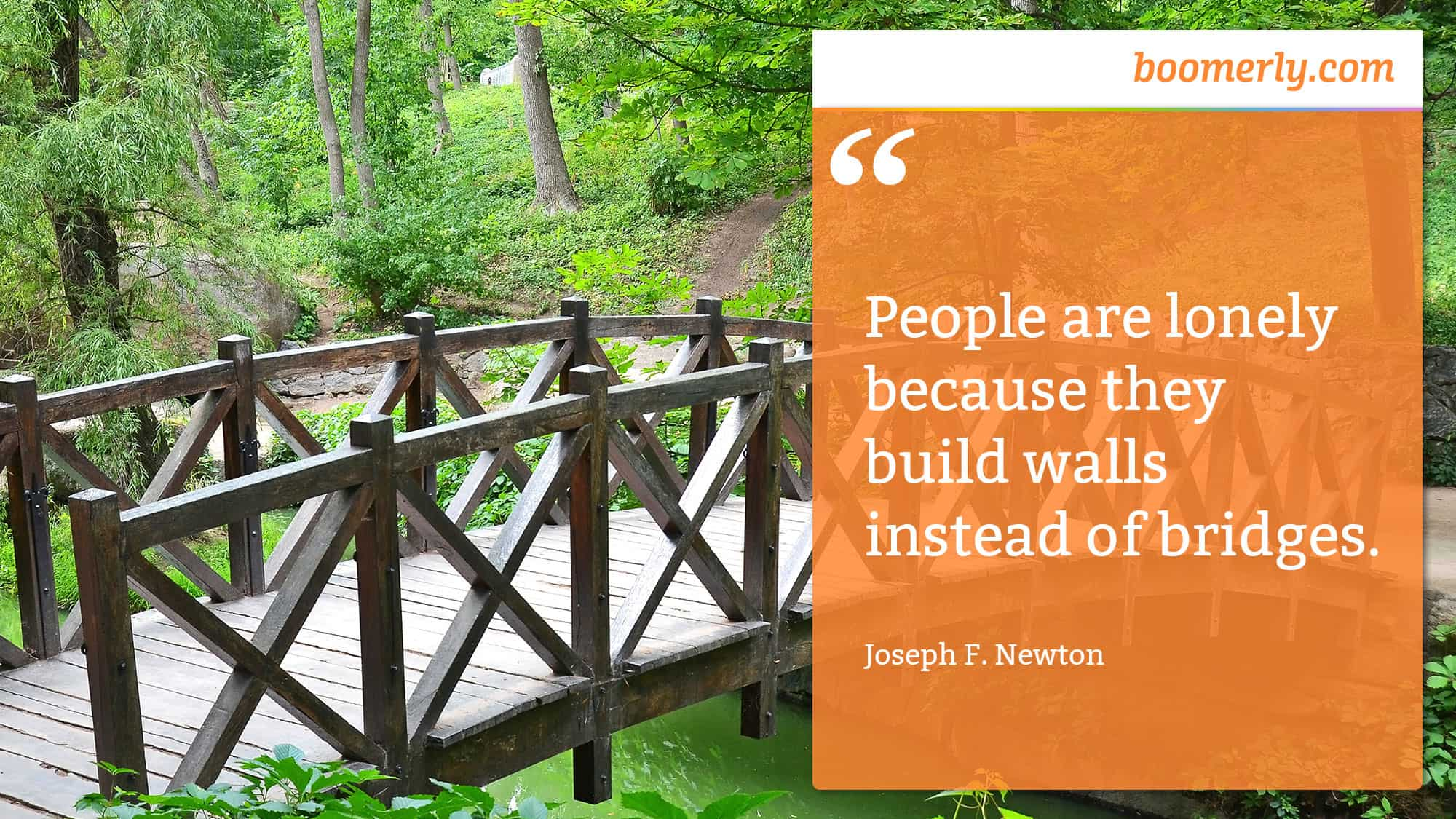 """Lonely People - """"People are lonely because they build walls instead of bridges."""" - Joseph F. Newton"""