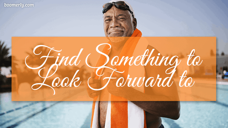 How to Stay Happy and Positive After 60: Find Something to Look Forward to Every Day