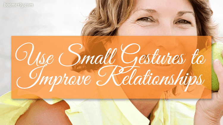 How to Stay Happy and Positive After 60: Use Small Gestures to Strengthen Relationships