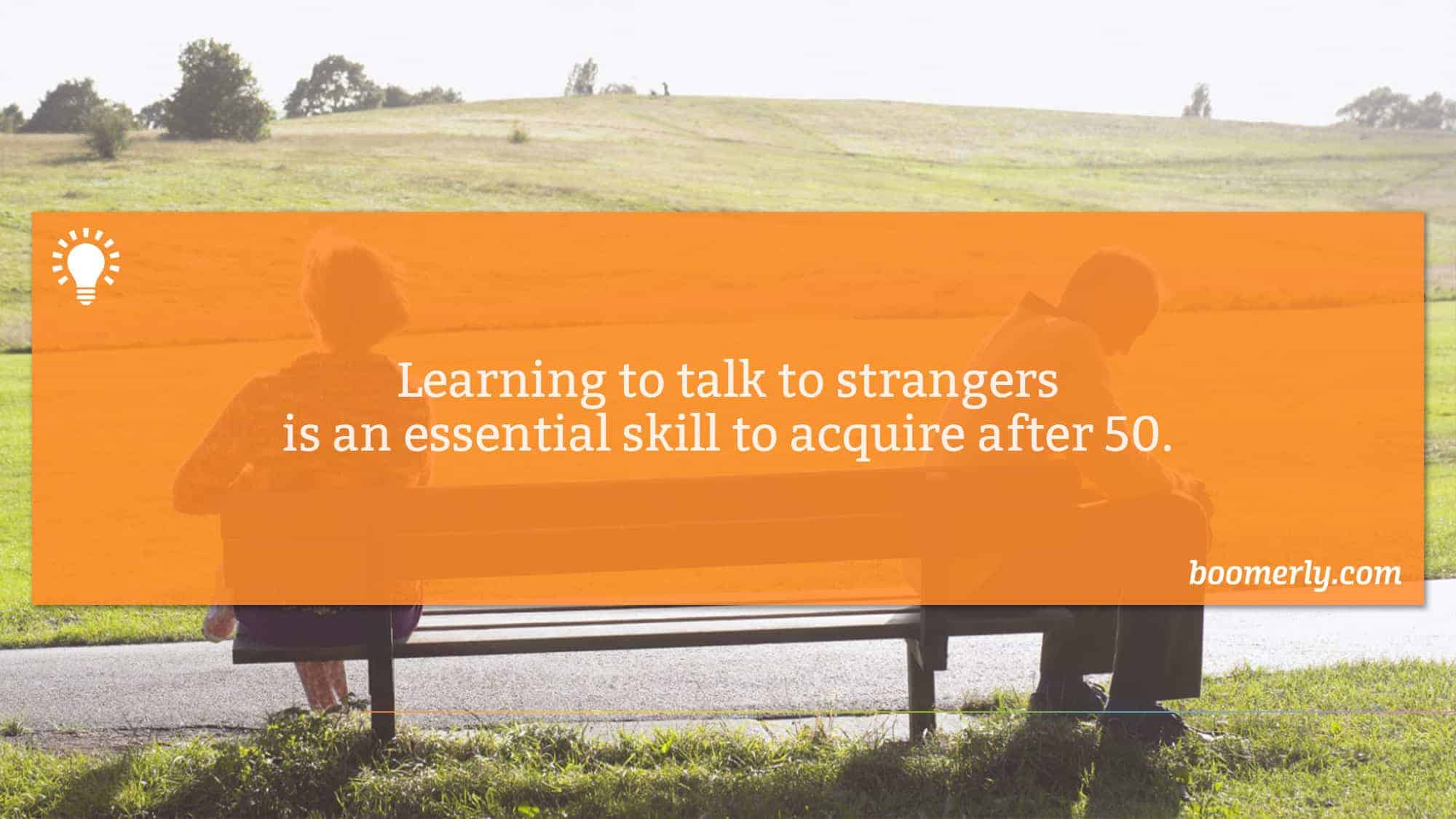 Learning to talk to strangers is an essential skill to acquire after 50.