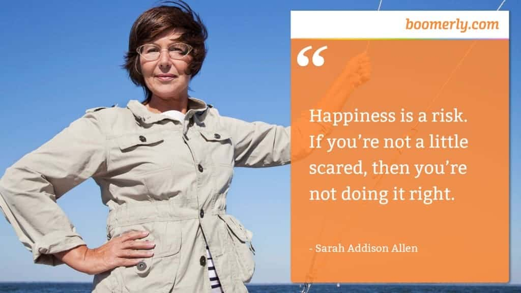 """True Happiness - """"Happiness is a risk. If you're not a little scared, then you're not doing it right."""" - Sarah Addison Allen"""