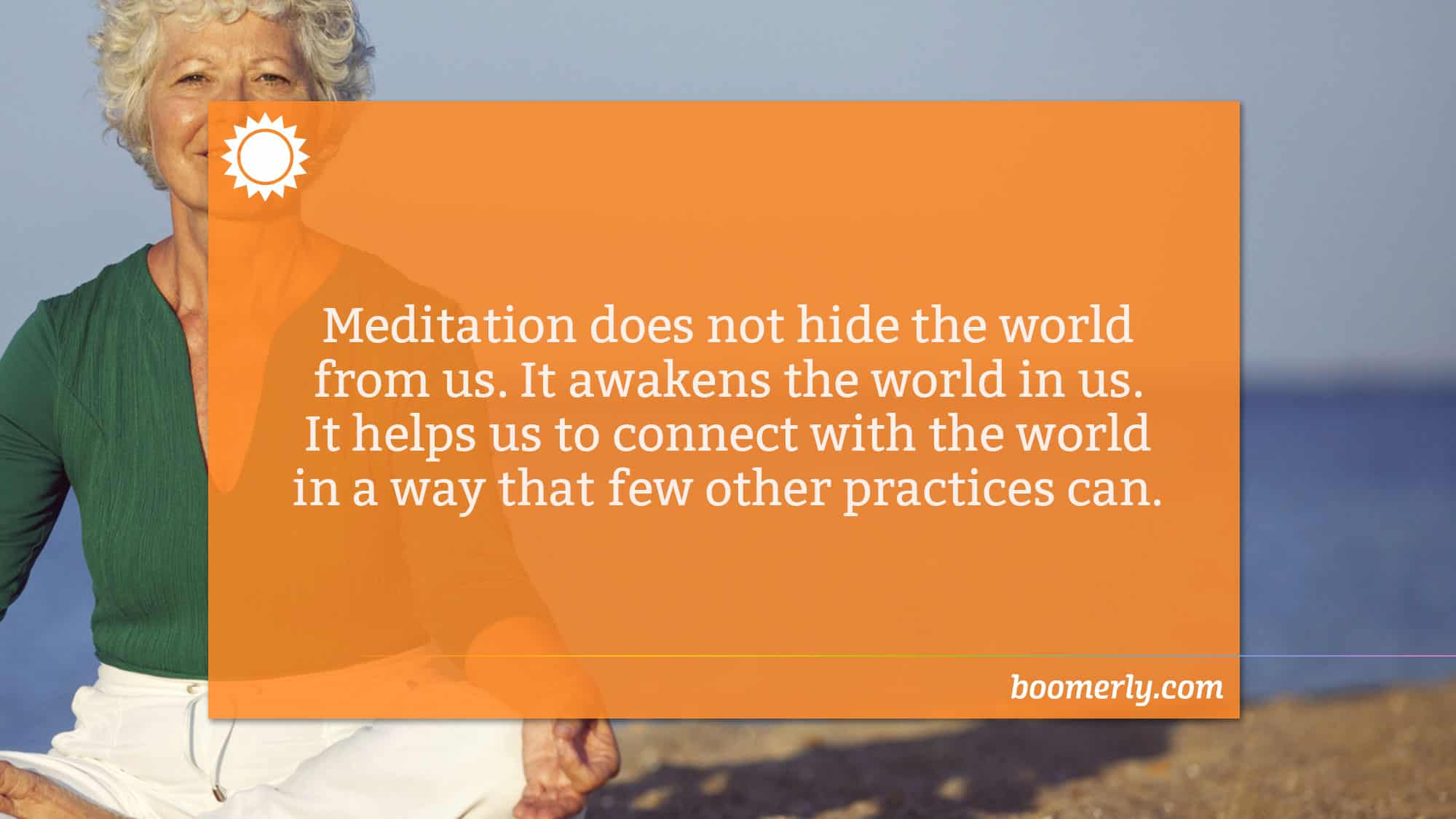 Meditation is a key to happiness - Meditation does not hide the world from us. It awakens the world in us. It helps us to connect with the world in a way that few other practices can.