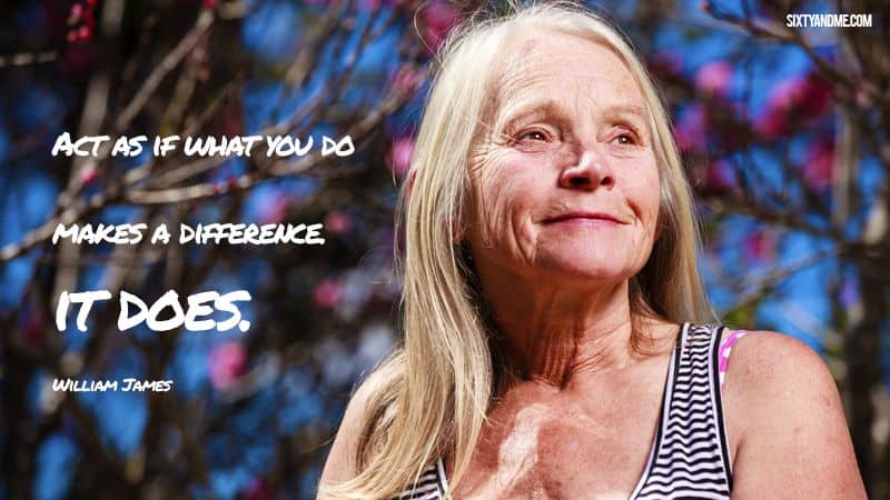 Act as if what you do makes a difference – it does! William James