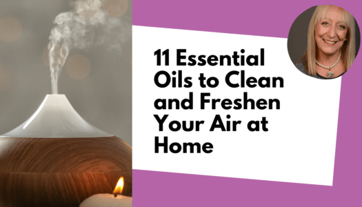11 Essential Oils to Clean and Freshen Your Air at Home – Plus the Just Smell GREAT!